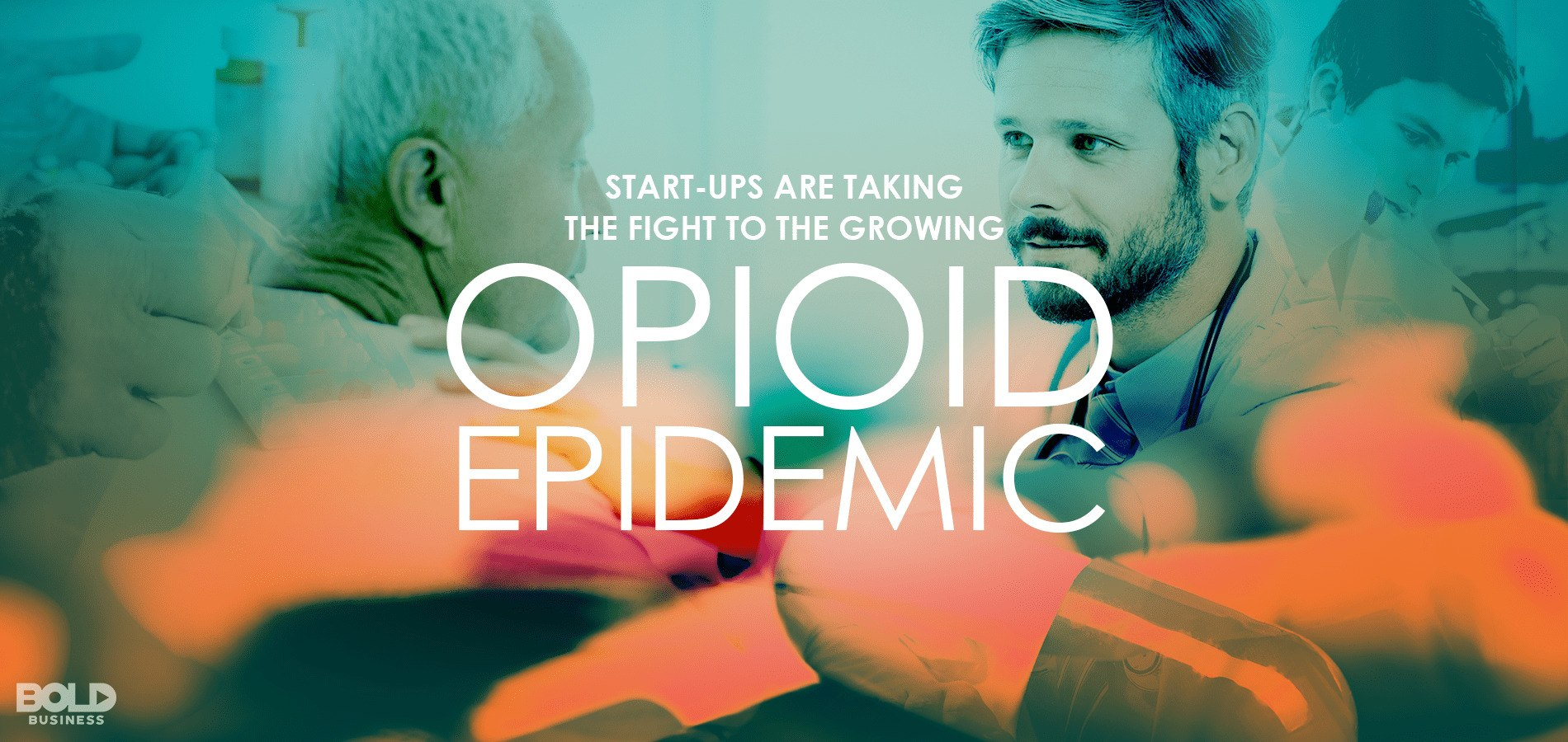 a photo collage of faces with text that says start up companies are fighting the Opioid Epidemic amid the fact that organizations fighting opioid epidemic are here