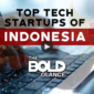 Bold Glance Indonesia's Top Tech Startups