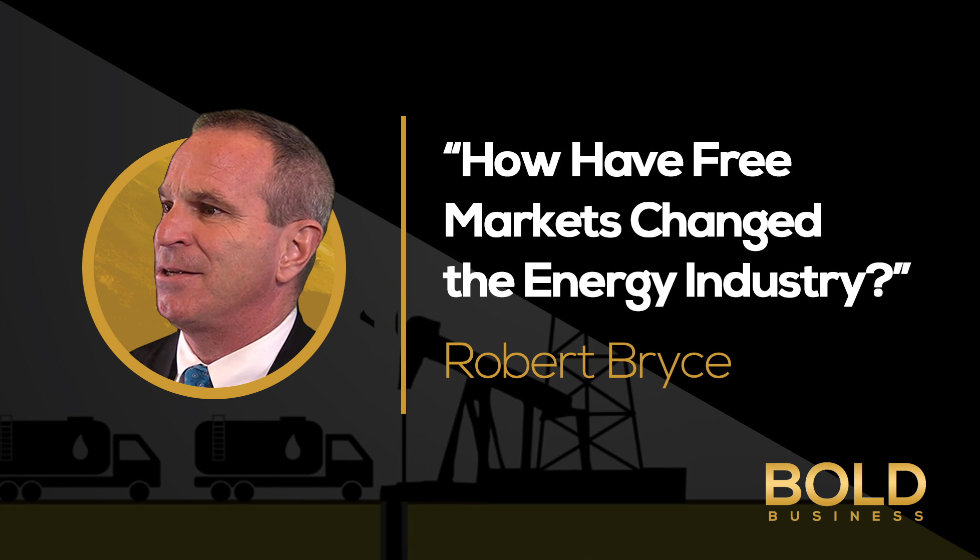 Robert Bryce - Energy Free Markets Transform Industry