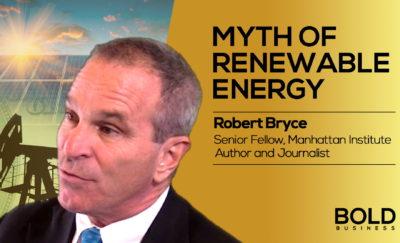 Robert Bryce: Myth of Renewable Energy