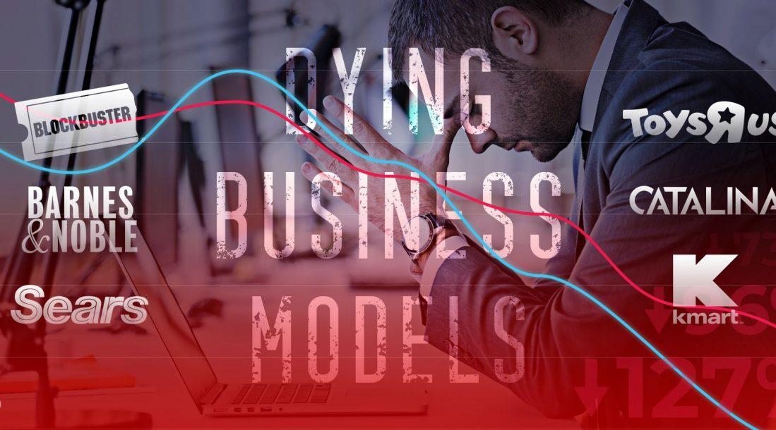 Dying business model - Blockbuster, Sears, toysrus, barnes & noble, catalina, kmart