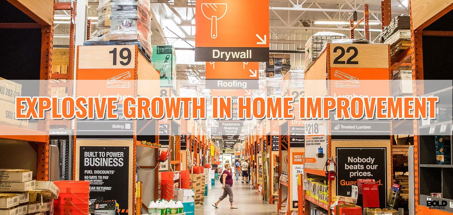 Explosive growth In Home Improvement