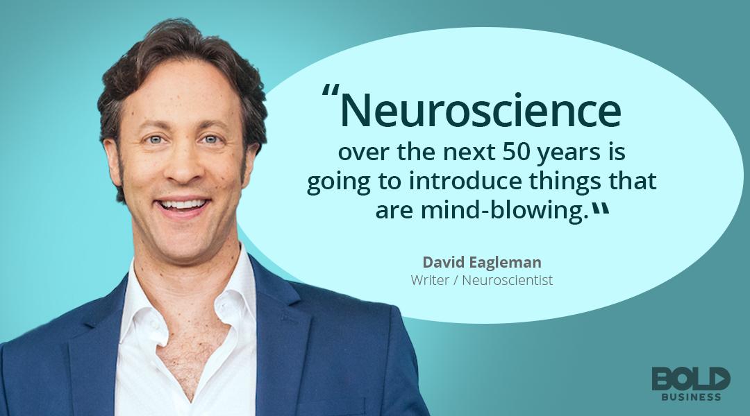 David Eagleman, Standford Neuroscientist quote on Neuroscience