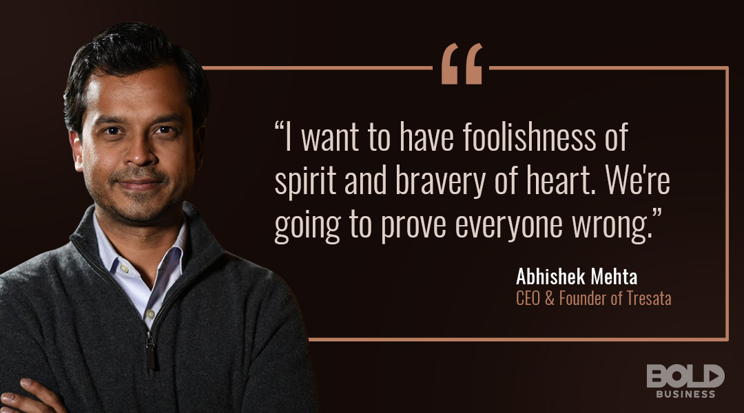 Abishek Mehta CEO and Founder Tresata Discusses Spirit and Bravery
