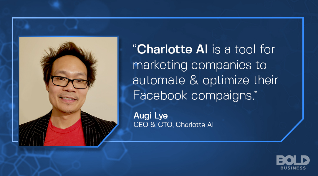 Charlotte AI CEO Augi Lye discusses their AI bot for Facebook optimization