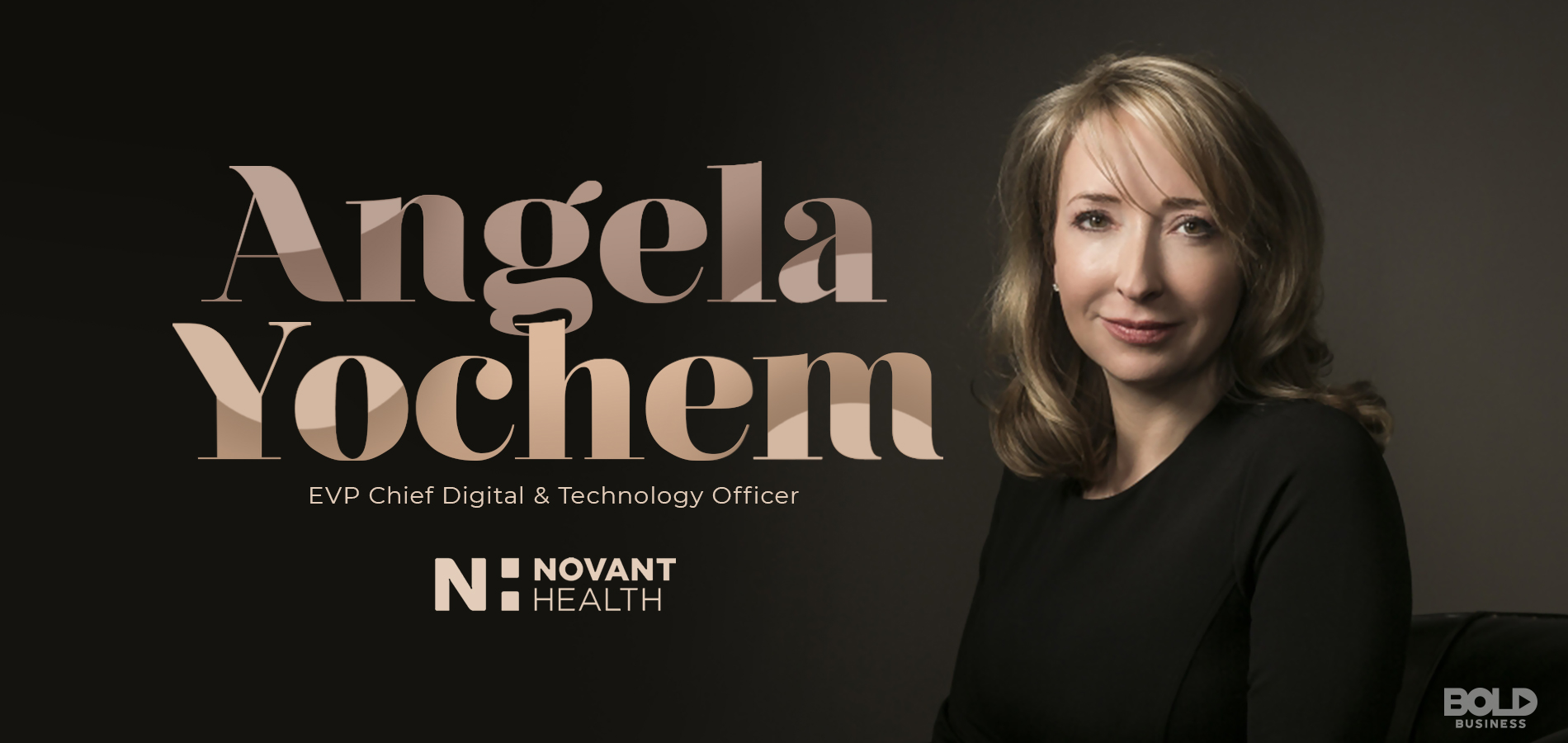 In this week's Bold Leader Spotlight, Angela Yochem of Novant Health drives the company's integration of digital innovation.