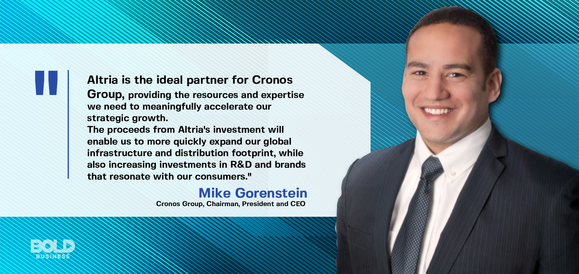 a photo quote from Mike Gorenstein, Cronos Group's chairman, president and chief executive officer, on the bold impact of Altria's investment in the Cronos company