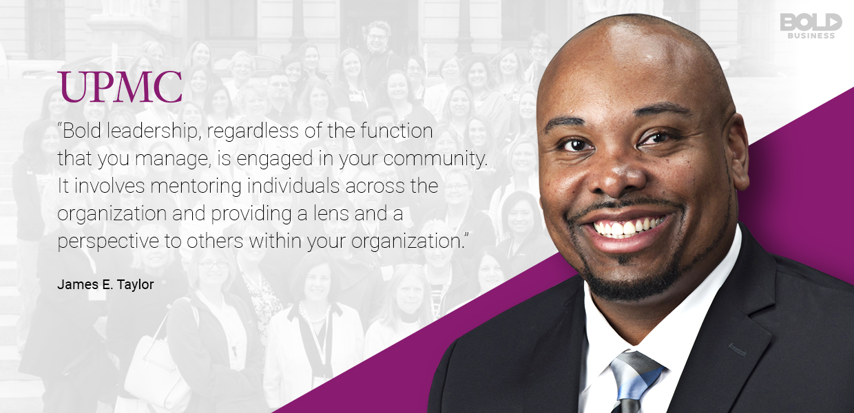 a photo quote from Chief Diversity Officer and Inclusion and Talent Manager James E. Taylor of UPMC on bold leadership
