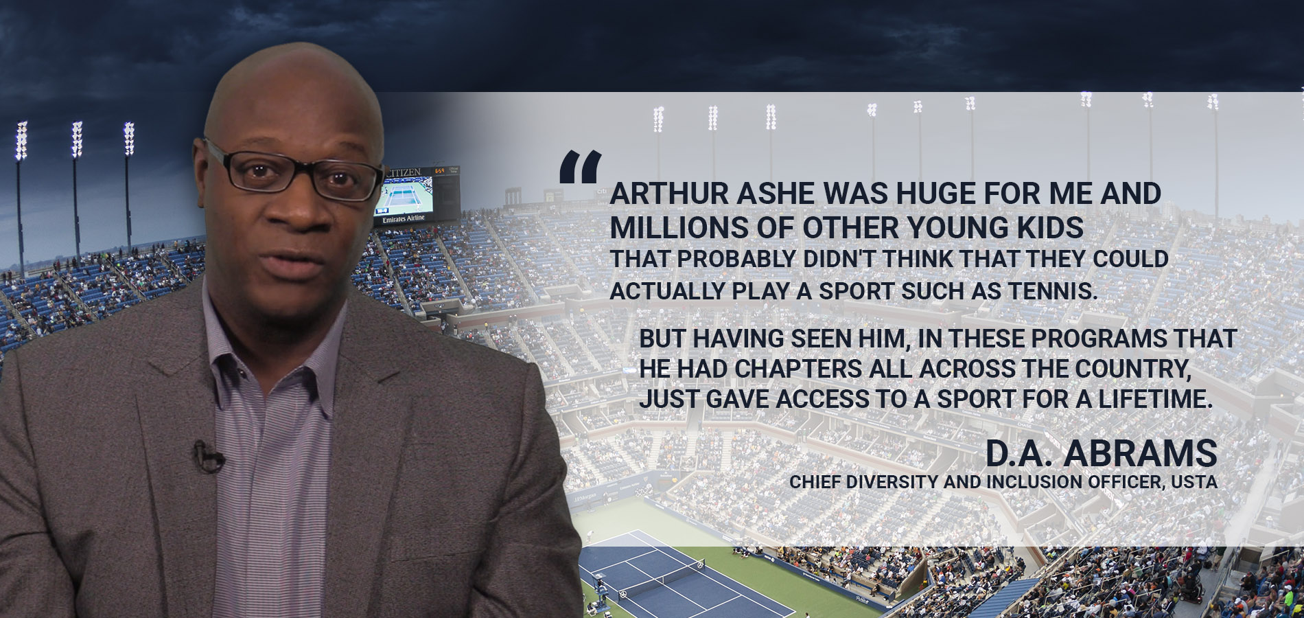 D.A. Abrams Chief Diversity and Inclusion officer USTA feels that Arthur Ashe playing tennis changed his life