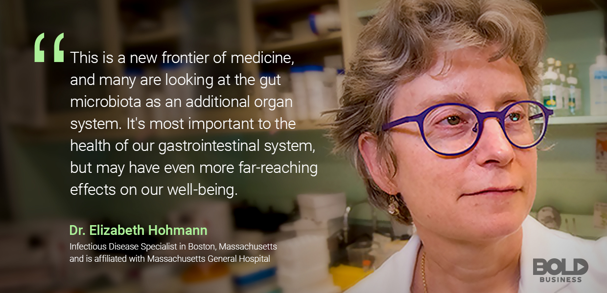 Dr. Elizabeth Hohmann believes in the importance of gut flora, and thinks it could affect the whole body.