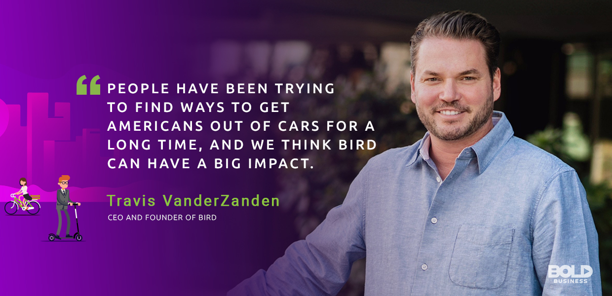 Travis VanderZanden CEO of Bird Scooters quote