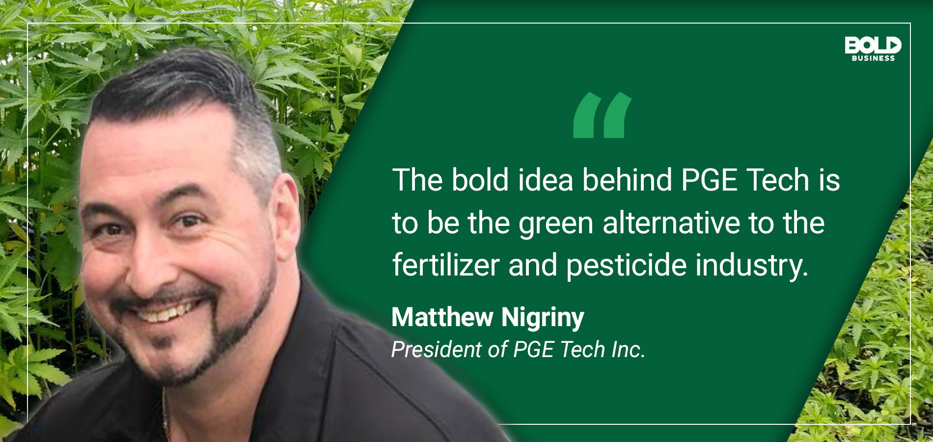 a photo quote of Matthew Nigriny on the bold idea behind nutrition manufacturer PGE Tech's innovative product