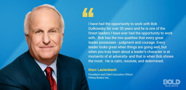 Marc Lautenbach CEO Pitney Bowes describes Bob Dutkowsky Bold Leadership