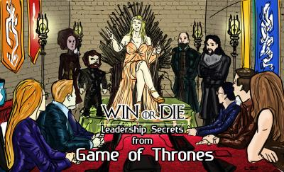 Leadership Secrets from Game of Thrones