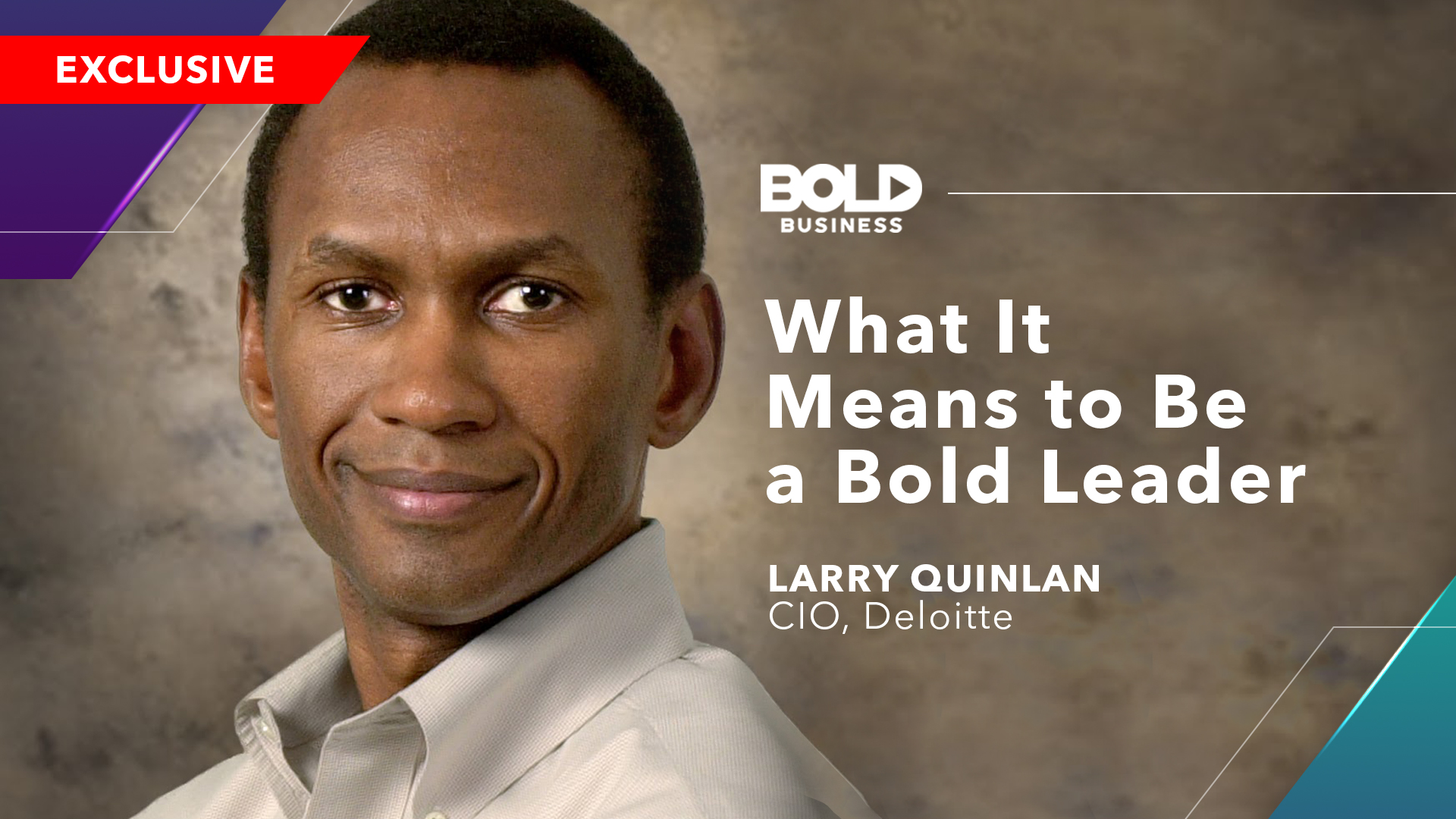 Larry Quinlan From Deloitte: What It Means To Be A Bold Leader?