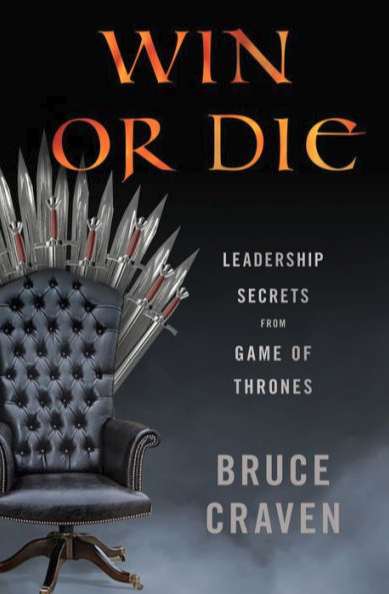 Win or Die Leadership Secrets from Game of Thrones by Bruce Craven