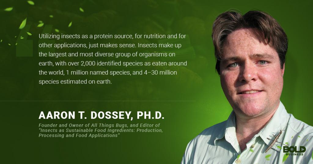 a photo quote of Aaron Dossey about utilizing edible bugs as a protein source