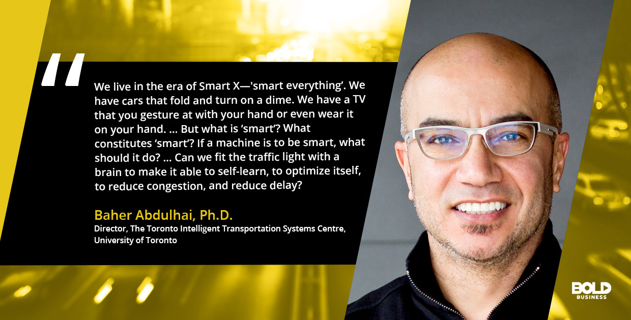 a photo quote of Baher Abdulhai in relation to the topic of a smart traffic management system
