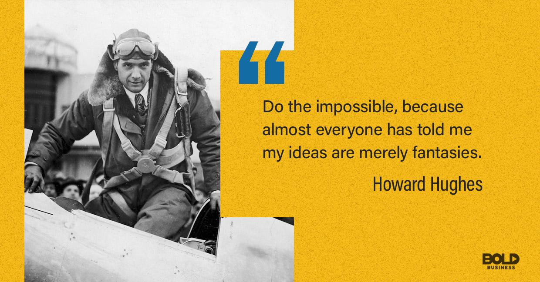 Howard Hughes was a bold leader.