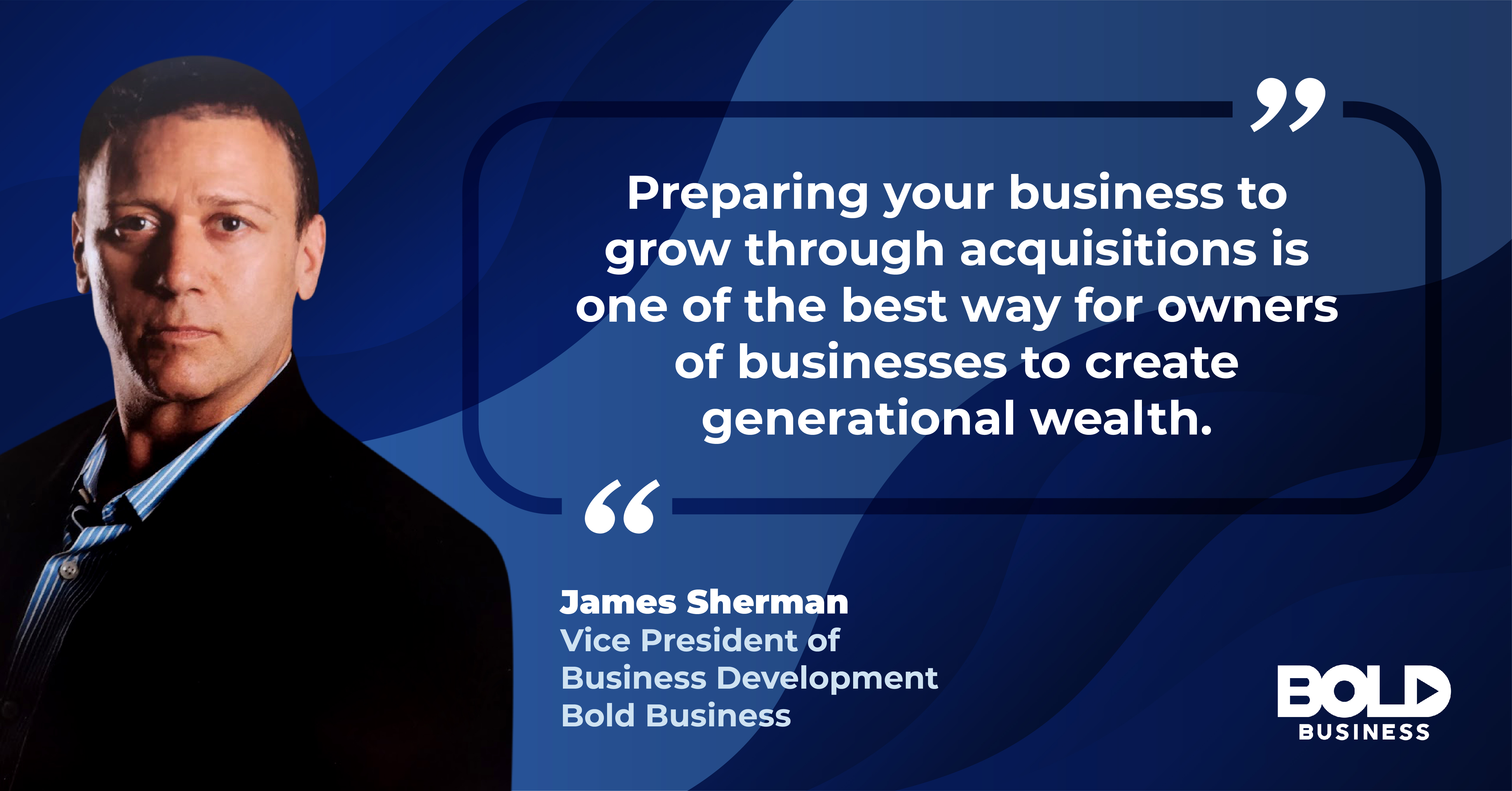James Sherman Bold Business Mergers and Acquisitions